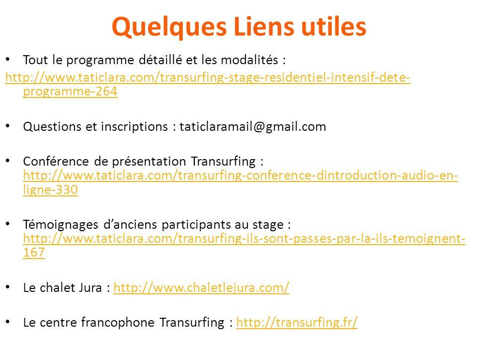 Quelques Liens utiles Tout le programme détaillé et les modalités : http://www.taticlara.com/transurfing-stage-residentiel-intensif-dete- programme-26