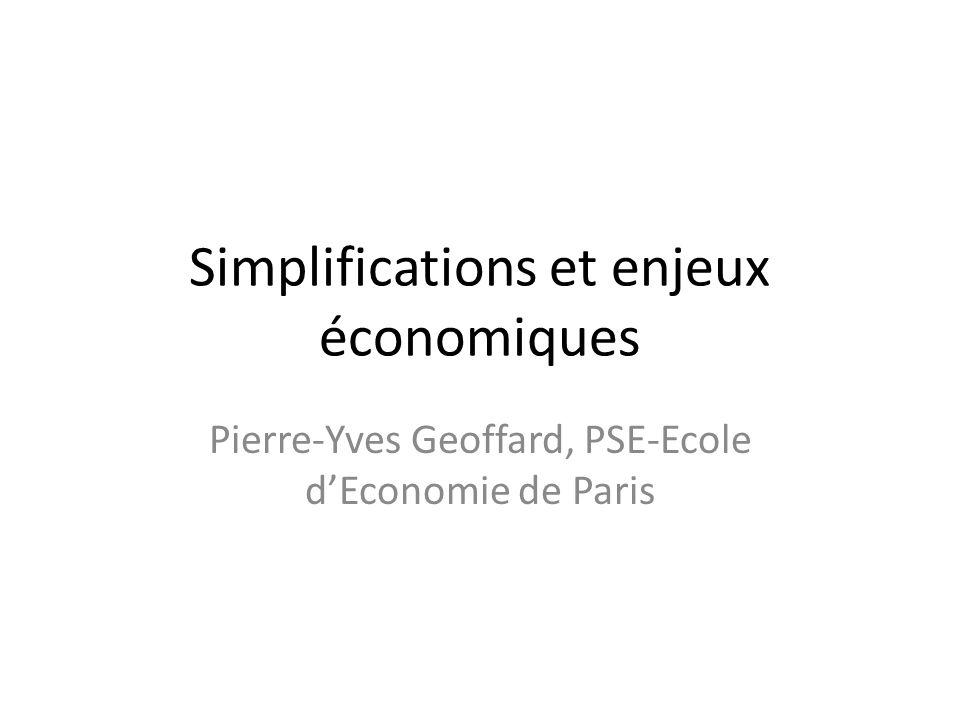 Simplifications et enjeux économiques Pierre-Yves Geoffard, PSE-Ecole d'Economie de Paris
