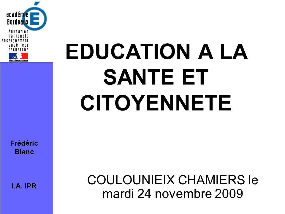 EDUCATION A LA SANTE ET CITOYENNETE COULOUNIEIX CHAMIERS le mardi 24 novembre 2009 Frédéric Blanc I.A. IPR