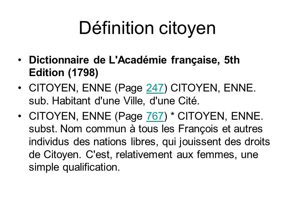 Définition citoyen Dictionnaire de L'Académie française, 5th Edition (1798) CITOYEN, ENNE (Page 247) CITOYEN, ENNE. sub. Habitant d'une Ville, d'une C