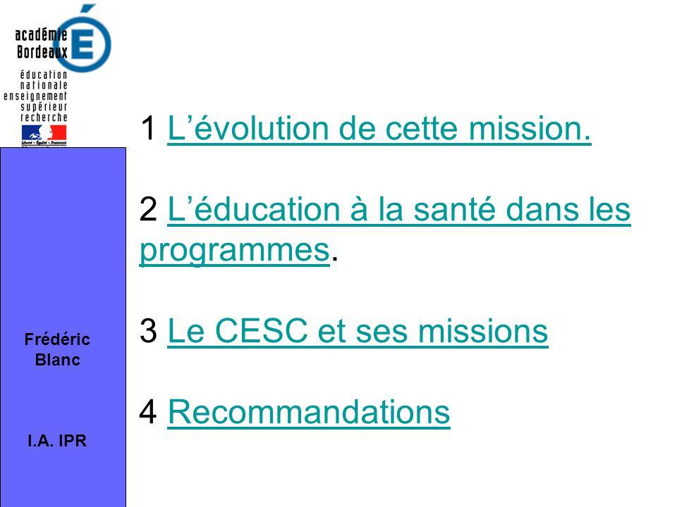 1 L'évolution de cette mission. 2 L'éducation à la santé dans les programmes. 3 Le CESC et ses missions 4 RecommandationsL'évolution de cette mission.