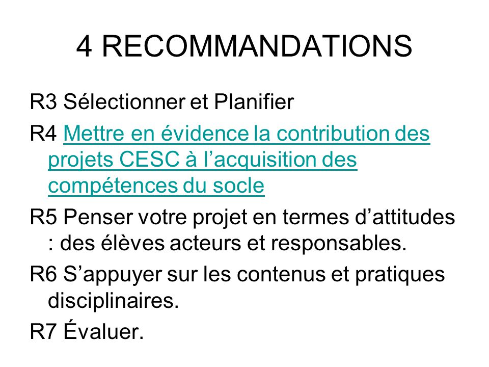 4 RECOMMANDATIONS R3 Sélectionner et Planifier R4 Mettre en évidence la contribution des projets CESC à l'acquisition des compétences du socleMettre e