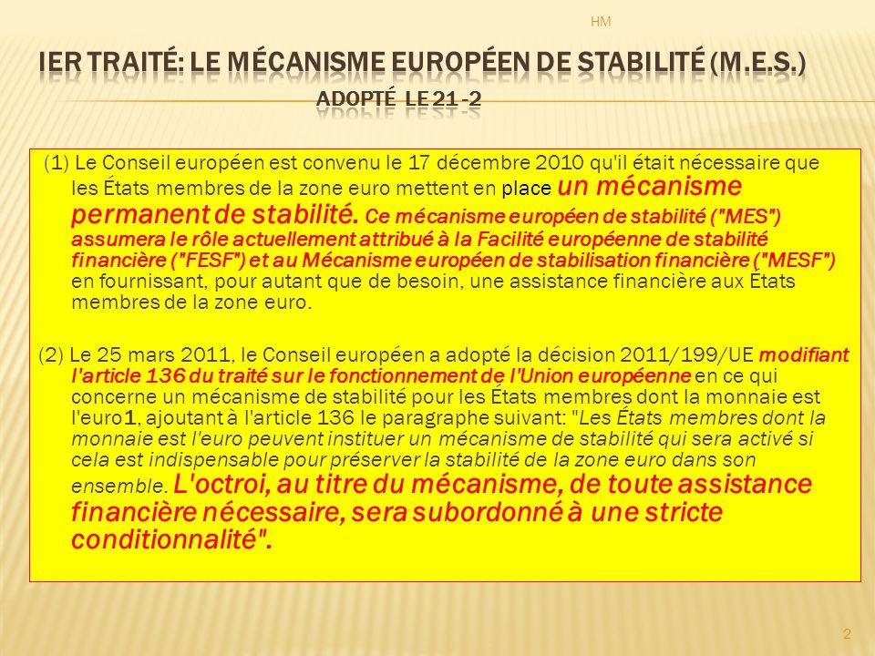(1) Le Conseil européen est convenu le 17 décembre 2010 qu il était nécessaire que les États membres de la zone euro mettent en place un mécanisme permanent de stabilité.