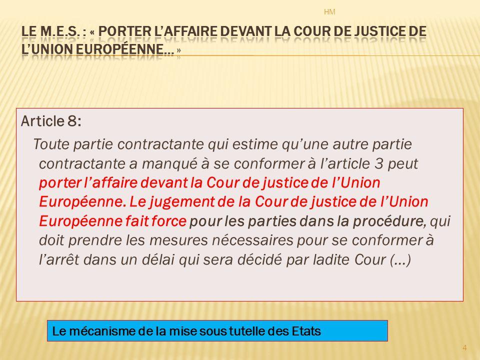 Article 8: Toute partie contractante qui estime qu'une autre partie contractante a manqué à se conformer à l'article 3 peut porter l'affaire devant la Cour de justice de l'Union Européenne.