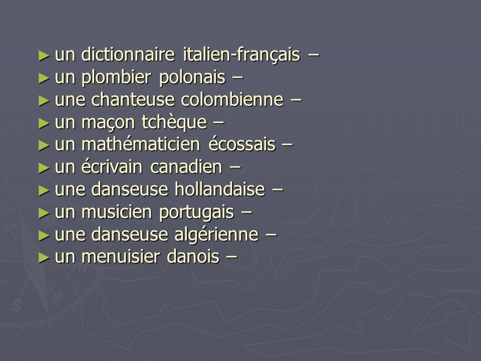 ► un dictionnaire italien-français – ► un plombier polonais – ► une chanteuse colombienne – ► un maçon tchèque – ► un mathématicien écossais – ► un éc