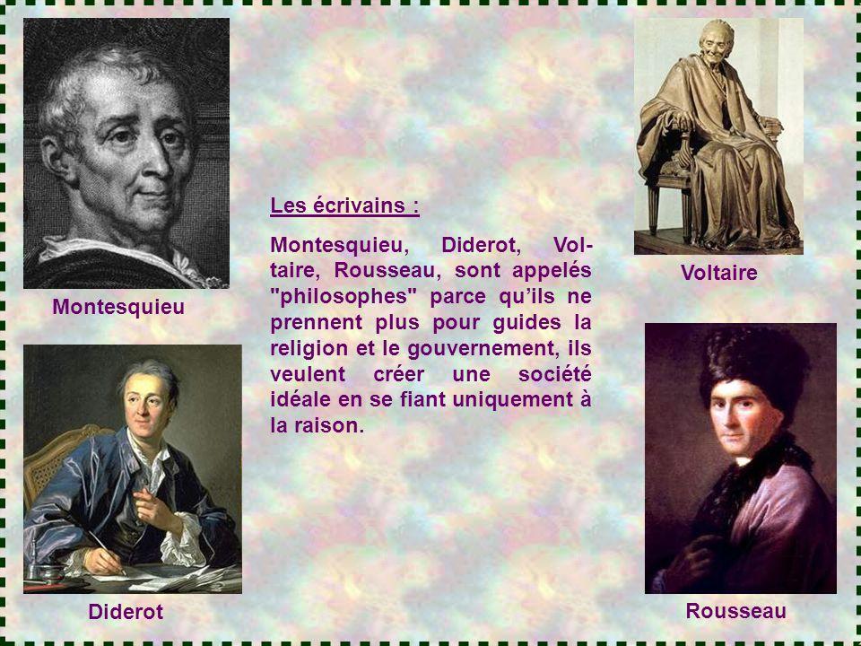 Montesquieu Diderot Voltaire Rousseau Les écrivains : Montesquieu, Diderot, Vol- taire, Rousseau, sont appelés philosophes parce qu'ils ne prennent plus pour guides la religion et le gouvernement, ils veulent créer une société idéale en se fiant uniquement à la raison.