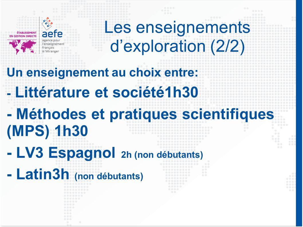 Les enseignements d'exploration (2/2) Un enseignement au choix entre: - Littérature et société1h30 - Méthodes et pratiques scientifiques (MPS) 1h30 - LV3 Espagnol 2h (non débutants) - Latin3h (non débutants)