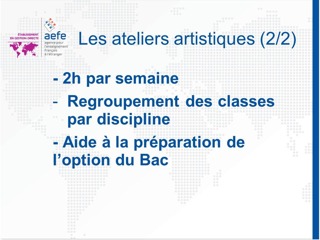 Les ateliers artistiques (2/2) - 2h par semaine -Regroupement des classes par discipline - Aide à la préparation de l'option du Bac