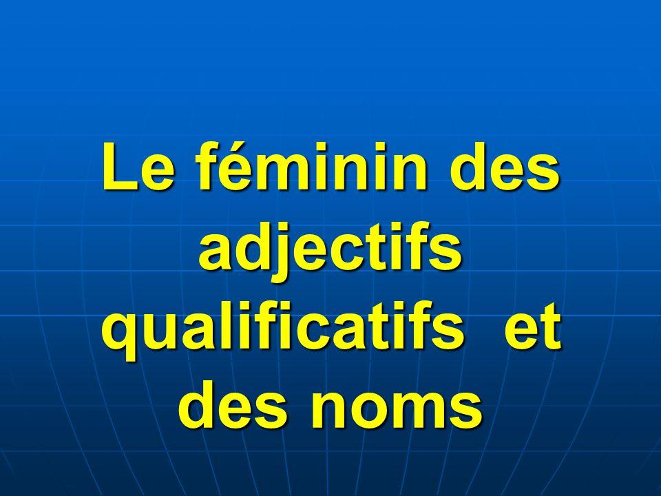Le féminin des adjectifs qualificatifs et des noms