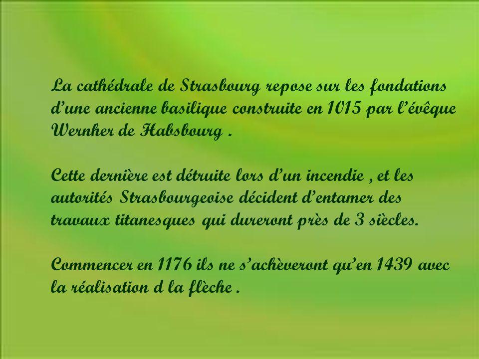 La cathédrale de Strasbourg repose sur les fondations d'une ancienne basilique construite en 1015 par l'évêque Wernher de Habsbourg.