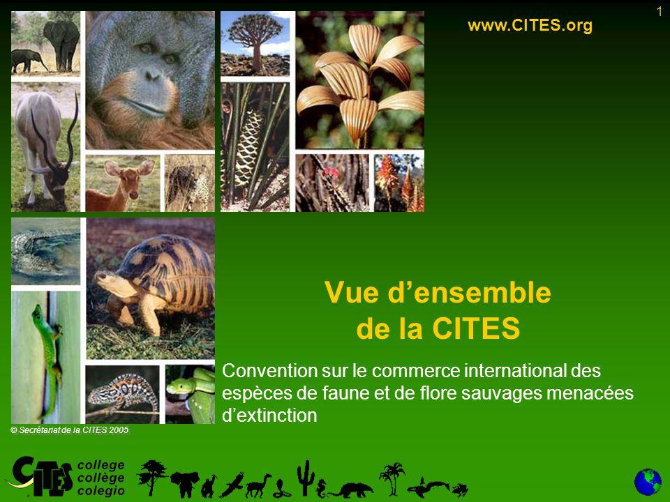 1 Convention sur le commerce international des espèces de faune et de flore sauvages menacées d'extinction Vue d'ensemble de la CITES www.CITES.org ©