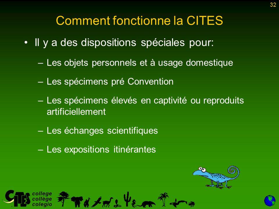 32 Comment fonctionne la CITES Il y a des dispositions spéciales pour: –Les objets personnels et à usage domestique –Les spécimens pré Convention –Les