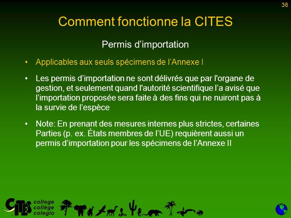 36 Comment fonctionne la CITES Permis d'importation Applicables aux seuls spécimens de l'Annexe I Les permis d'importation ne sont délivrés que par l'