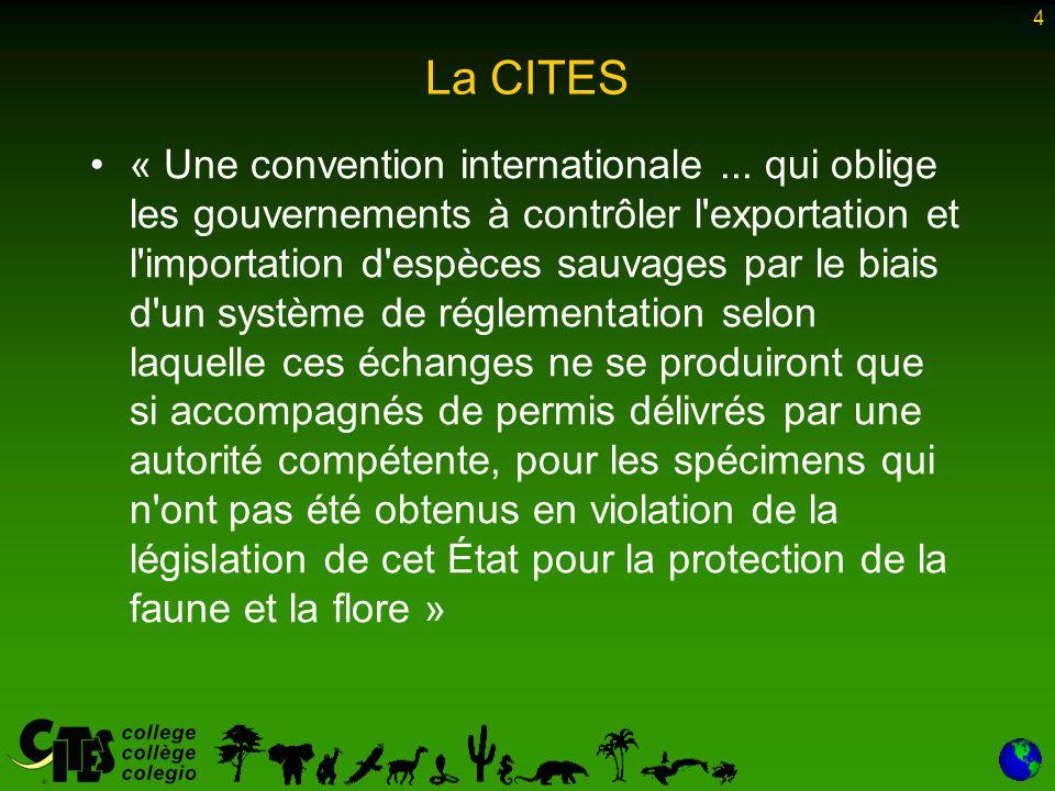 4 La CITES « Une convention internationale... qui oblige les gouvernements à contrôler l'exportation et l'importation d'espèces sauvages par le biais
