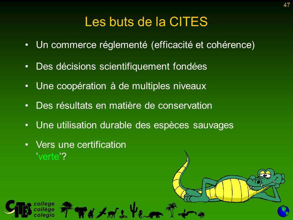 47 Les buts de la CITES Un commerce réglementé (efficacité et cohérence) Des décisions scientifiquement fondées Une coopération à de multiples niveaux