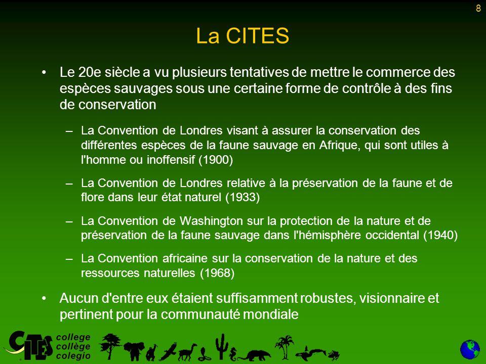 8 La CITES Le 20e siècle a vu plusieurs tentatives de mettre le commerce des espèces sauvages sous une certaine forme de contrôle à des fins de conser
