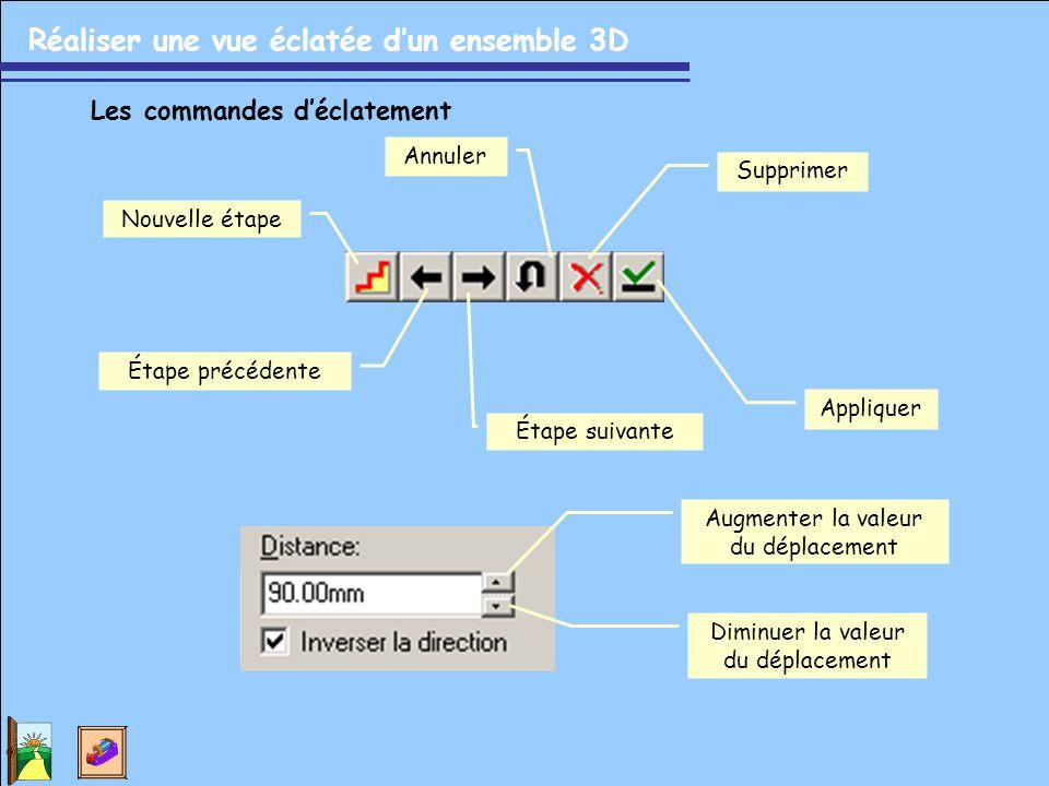 Réaliser une vue éclatée d'un ensemble 3D Nouvelle étape Étape précédente Étape suivante Annuler Supprimer Appliquer Les commandes d'éclatement Augmen