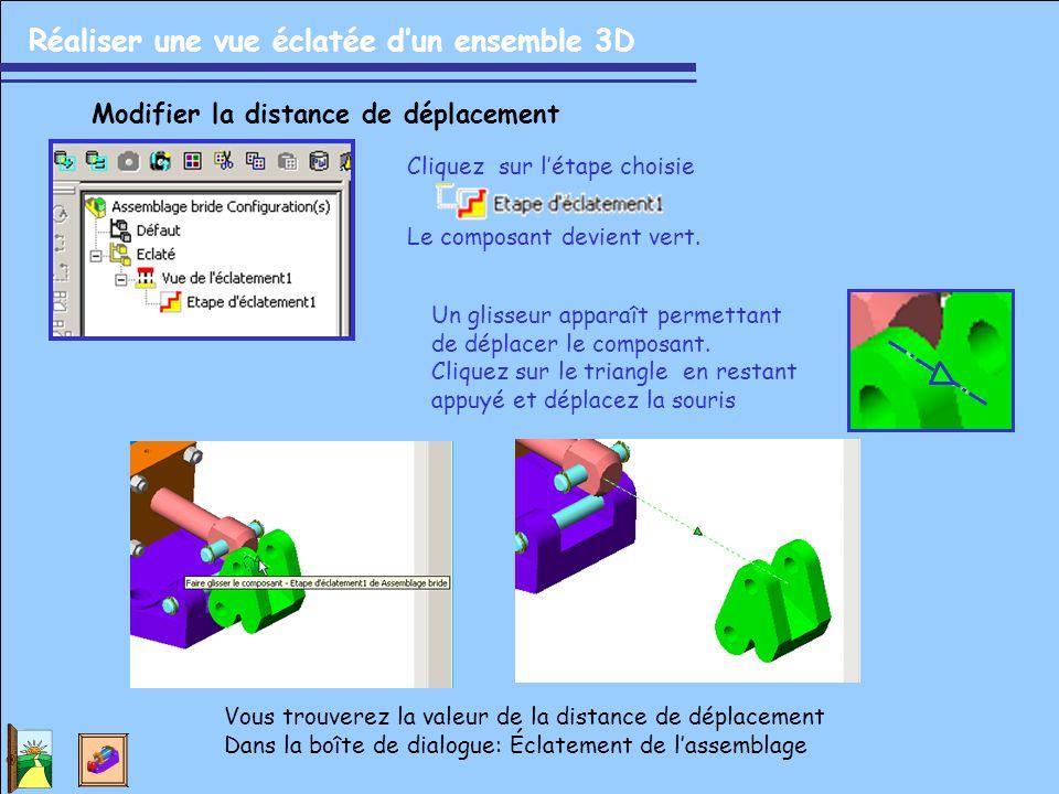 Réaliser une vue éclatée d'un ensemble 3D Modifier la distance de déplacement Cliquez sur l'étape choisie Le composant devient vert. Un glisseur appar