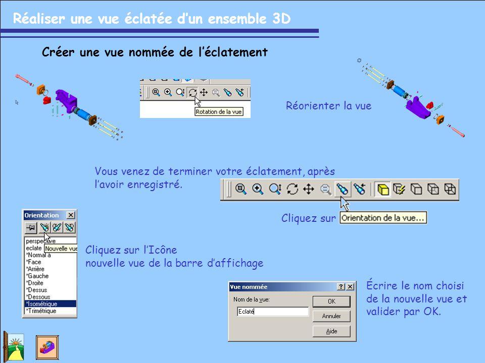 Réaliser une vue éclatée d'un ensemble 3D Créer une vue nommée de l'éclatement Vous venez de terminer votre éclatement, après l'avoir enregistré. Cliq