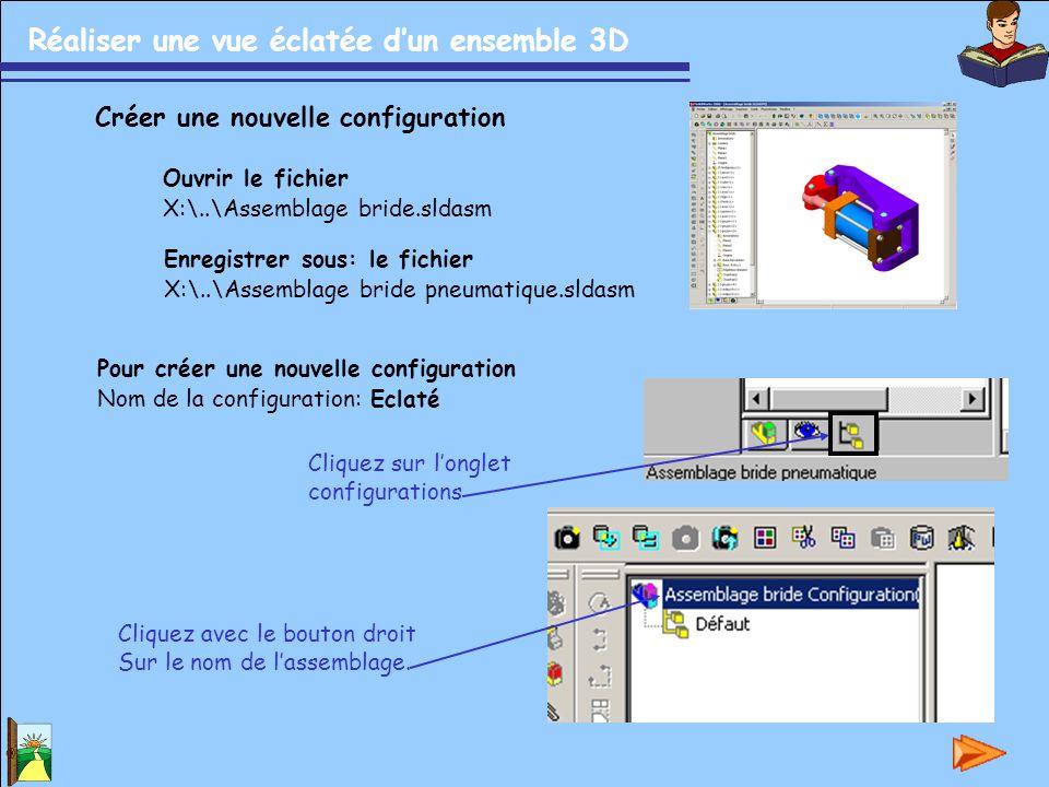 Réaliser une vue éclatée d'un ensemble 3D Ouvrir le fichier X:\..\Assemblage bride.sldasm Pour créer une nouvelle configuration Nom de la configuratio
