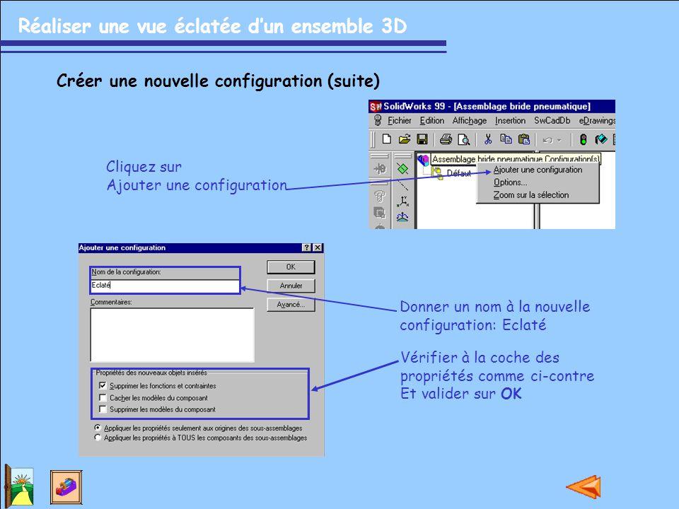 Réaliser une vue éclatée d'un ensemble 3D Créer une nouvelle configuration (suite) Cliquez sur Ajouter une configuration Donner un nom à la nouvelle configuration: Eclaté Vérifier à la coche des propriétés comme ci-contre Et valider sur OK