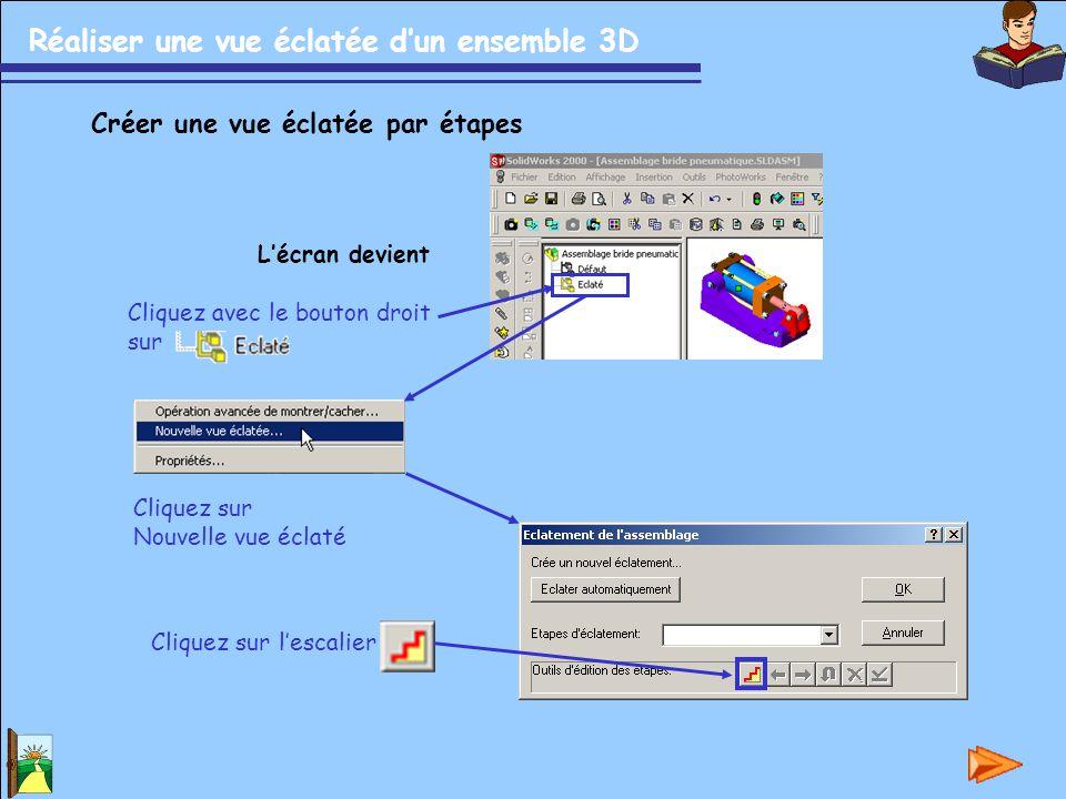 Réaliser une vue éclatée d'un ensemble 3D Créer une vue éclatée par étapes L'écran devient Cliquez avec le bouton droit sur Cliquez sur Nouvelle vue é
