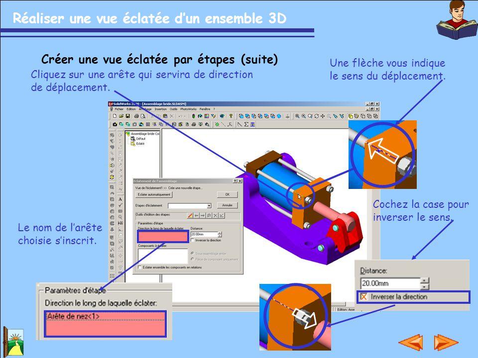 Réaliser une vue éclatée d'un ensemble 3D Créer une vue éclatée par étapes (suite) Cliquez sur une arête qui servira de direction de déplacement. Coch