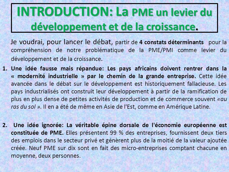 INTRODUCTION: La PME un levier du développement et de la croissance. Je voudrai, pour lancer le débat, partir de 4 constats déterminants pour la compr