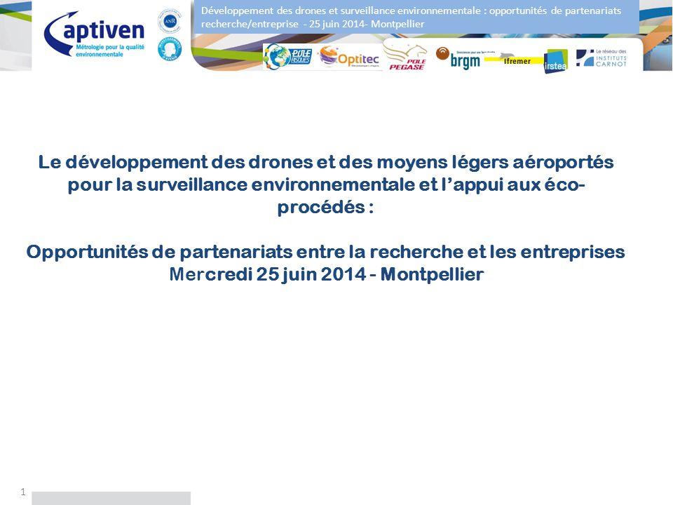 Développement des drones et surveillance environnementale : opportunités de partenariats recherche/entreprise - 25 juin 2014- Montpellier Le développe