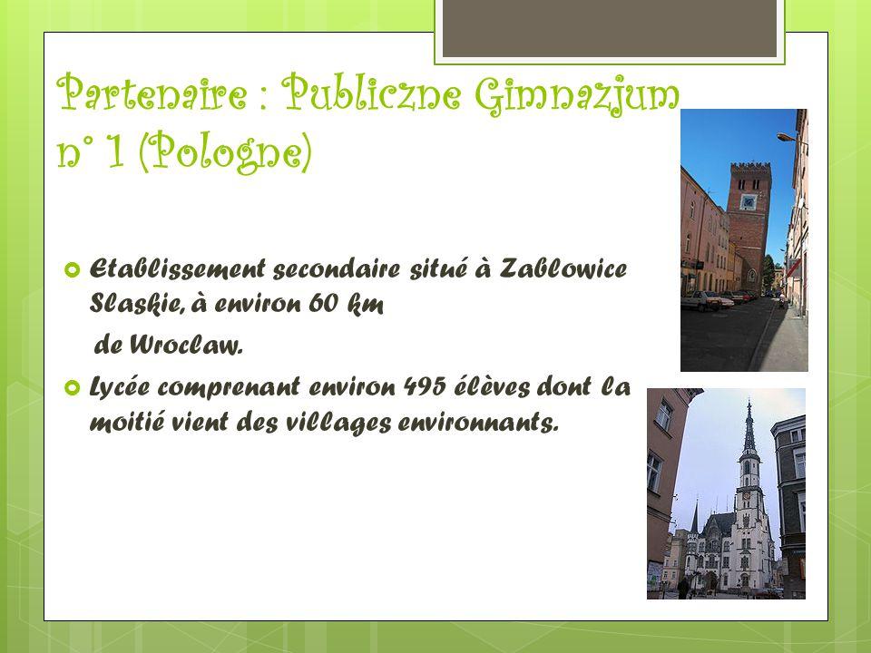 Partenaire : Publiczne Gimnazjum n° 1 (Pologne)  Etablissement secondaire situé à Zablowice Slaskie, à environ 60 km de Wroclaw.  Lycée comprenant e