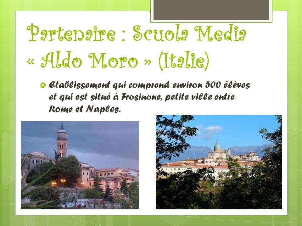 Partenaire : Scuola Media « Aldo Moro » (Italie)  Etablissement qui comprend environ 500 élèves et qui est situé à Frosinone, petite ville entre Rome