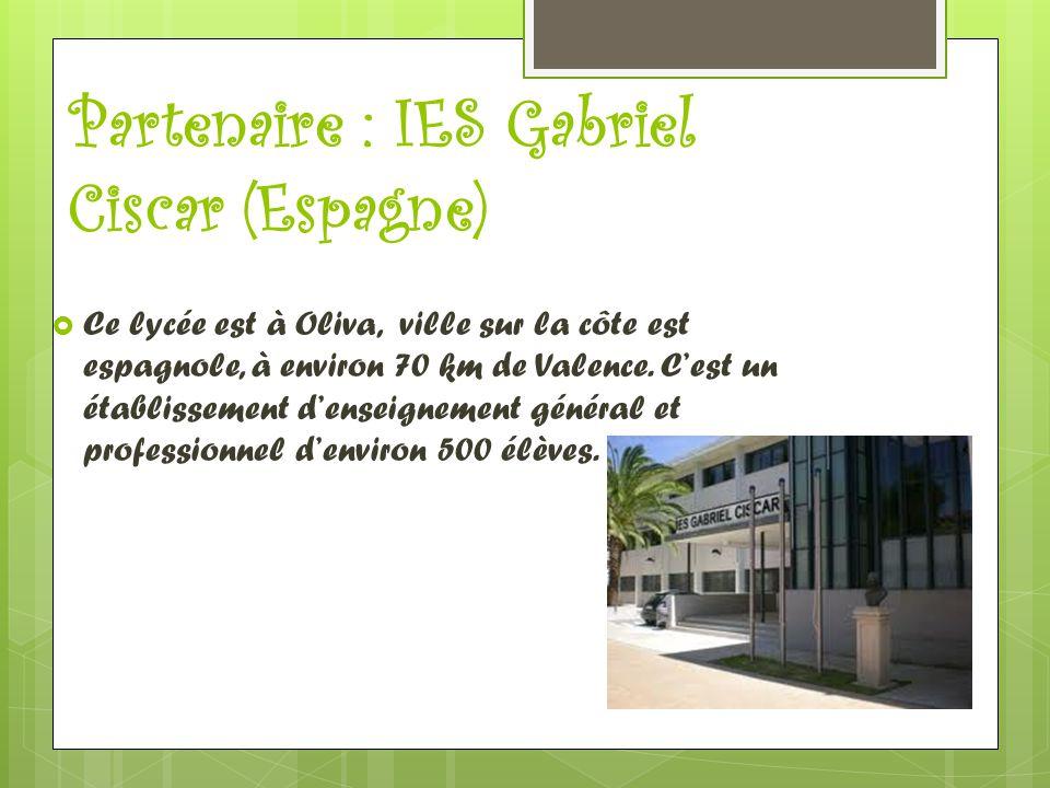 Partenaire : IES Gabriel Ciscar (Espagne)  Ce lycée est à Oliva, ville sur la côte est espagnole, à environ 70 km de Valence. C'est un établissement