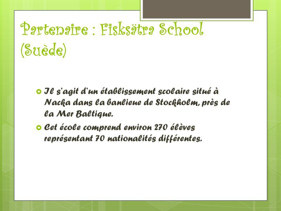 Partenaire : Fisksätra School (Suède)  Il s'agit d'un établissement scolaire situé à Nacka dans la banlieue de Stockholm, près de la Mer Baltique. 