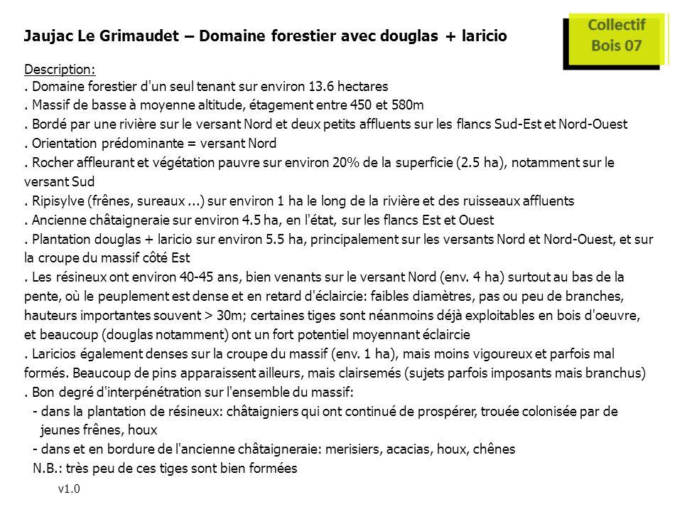 v1.0 Jaujac Le Grimaudet – Domaine forestier avec douglas + laricio Description:. Domaine forestier d'un seul tenant sur environ 13.6 hectares. Massif