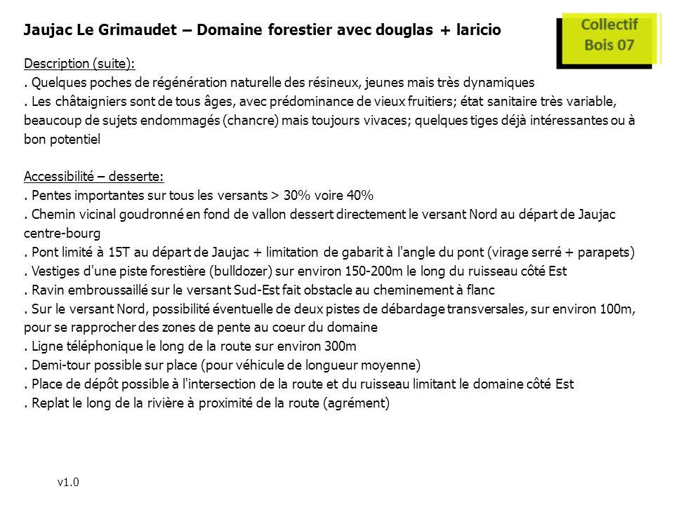 v1.0 Jaujac Le Grimaudet – Domaine forestier avec douglas + laricio Description (suite):. Quelques poches de régénération naturelle des résineux, jeun