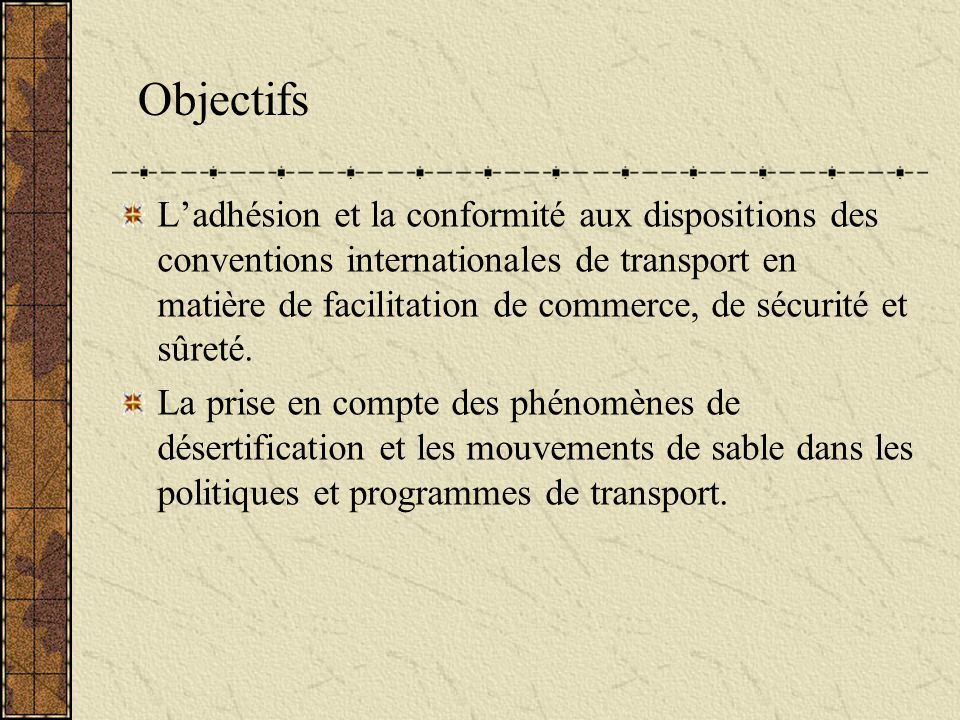 L'adhésion et la conformité aux dispositions des conventions internationales de transport en matière de facilitation de commerce, de sécurité et sûreté.