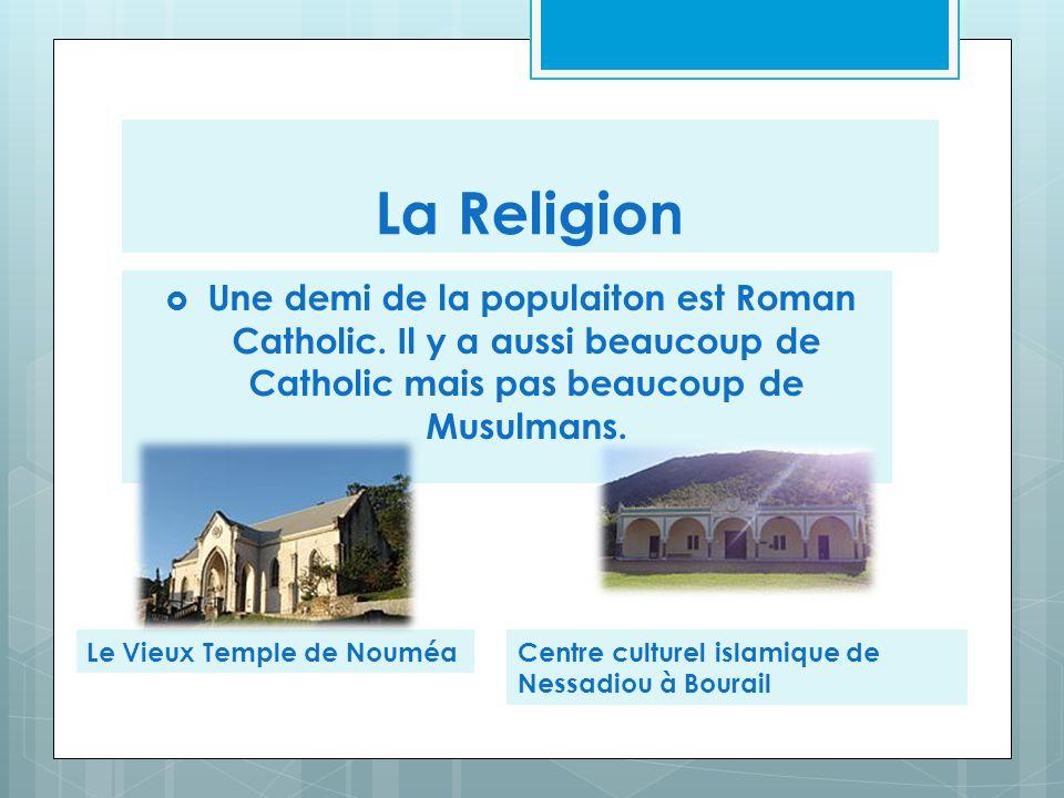 La Religion  Une demi de la populaiton est Roman Catholic. Il y a aussi beaucoup de Catholic mais pas beaucoup de Musulmans. Le Vieux Temple de Noumé
