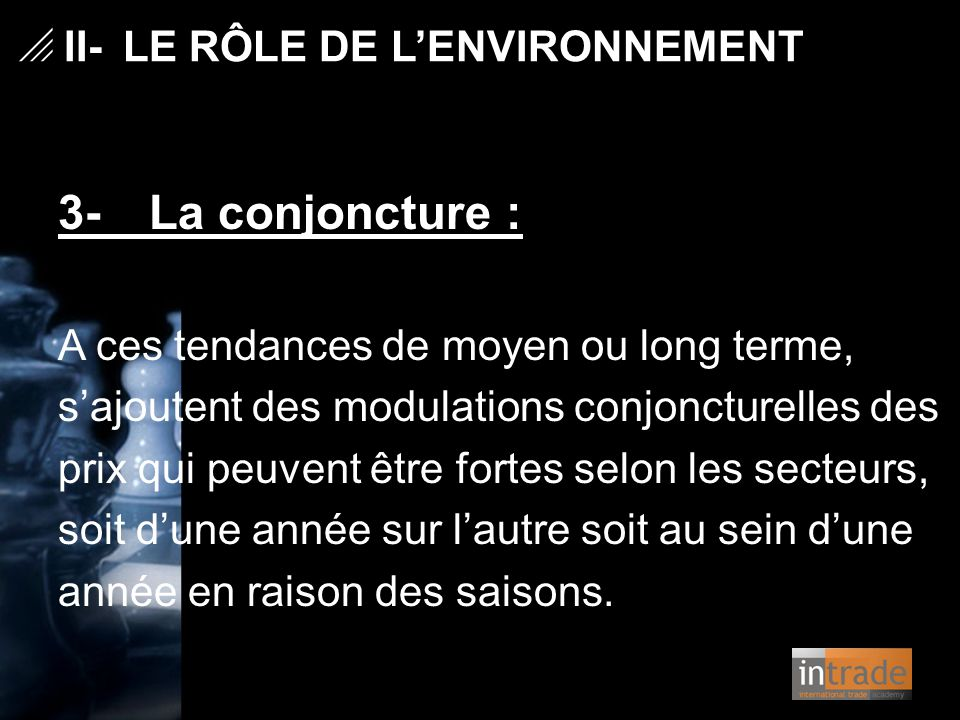 3- La conjoncture : A ces tendances de moyen ou long terme, s'ajoutent des modulations conjoncturelles des prix qui peuvent être fortes selon les sect