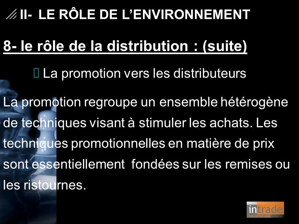   II- LE RÔLE DE L'ENVIRONNEMENT 8- le rôle de la distribution : (suite) Ø La promotion vers les distributeurs La promotion regroupe un ensemble hét
