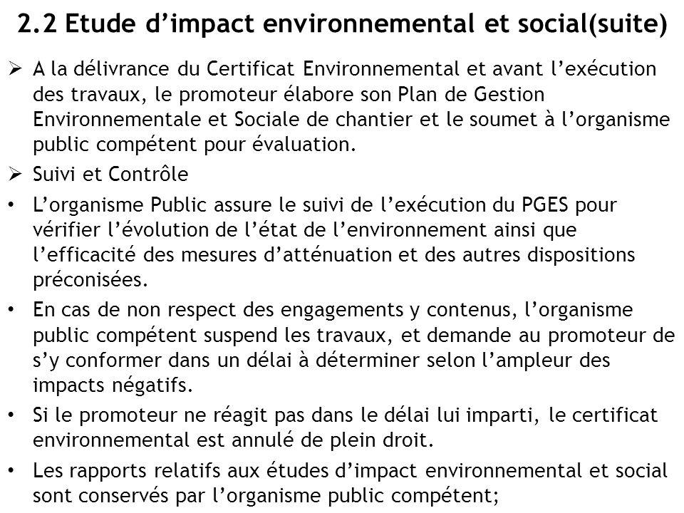 2.2 Etude d'impact environnemental et social(suite)  A la délivrance du Certificat Environnemental et avant l'exécution des travaux, le promoteur éla