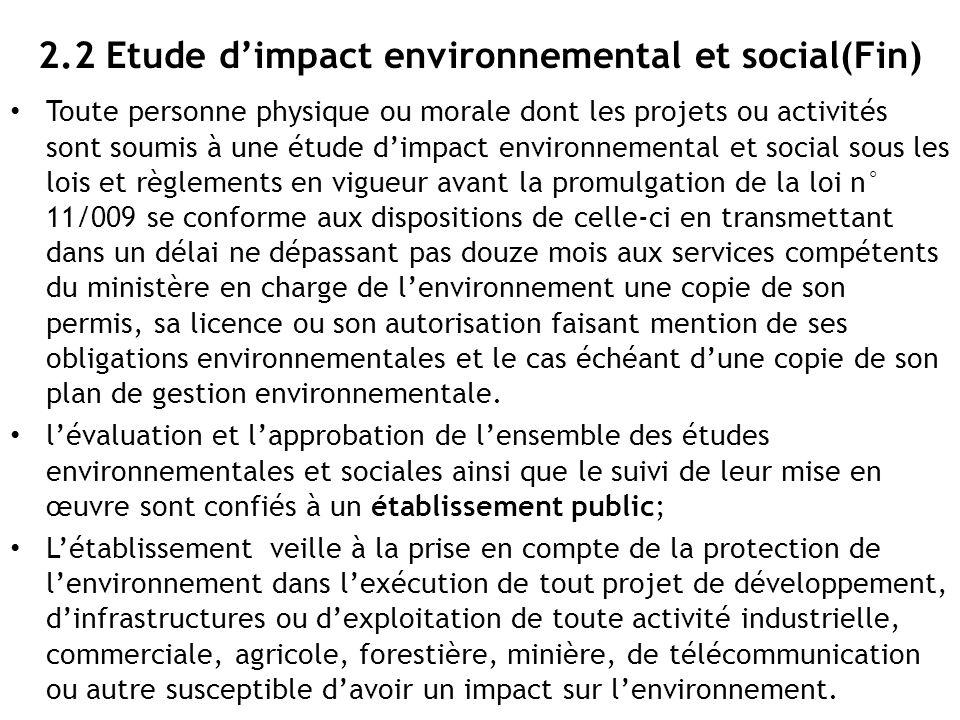 2.2 Etude d'impact environnemental et social(Fin) Toute personne physique ou morale dont les projets ou activités sont soumis à une étude d'impact env