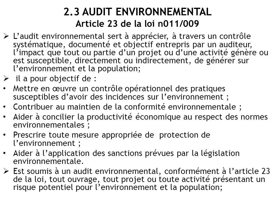 2.3 AUDIT ENVIRONNEMENTAL Article 23 de la loi n011/009  L'audit environnemental sert à apprécier, à travers un contrôle systématique, documenté et o