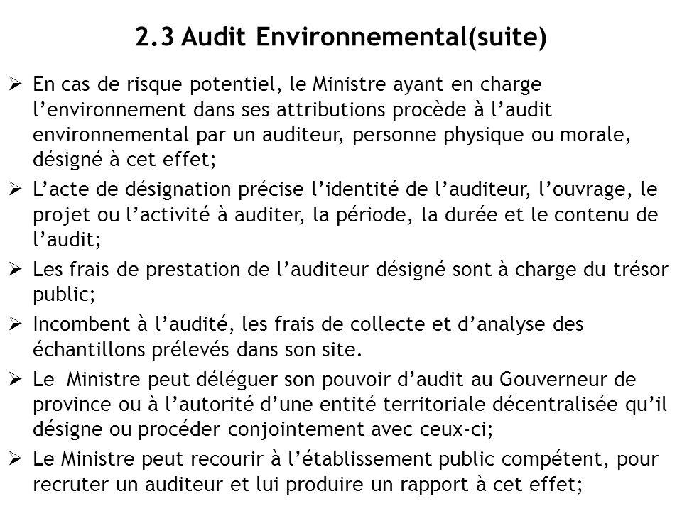 2.3 Audit Environnemental(suite)  En cas de risque potentiel, le Ministre ayant en charge l'environnement dans ses attributions procède à l'audit env