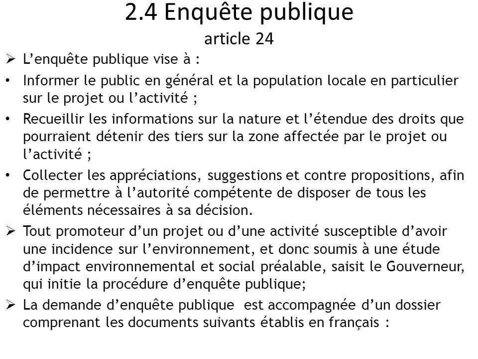 2.4 Enquête publique article 24  L'enquête publique vise à : Informer le public en général et la population locale en particulier sur le projet ou l'