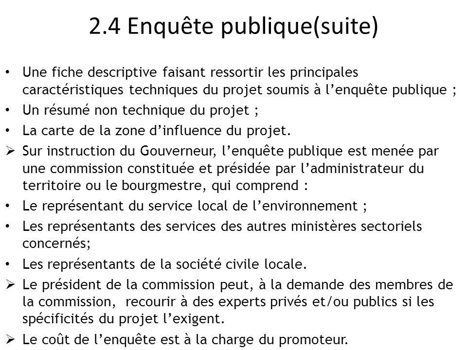 2.4 Enquête publique(suite) Une fiche descriptive faisant ressortir les principales caractéristiques techniques du projet soumis à l'enquête publique