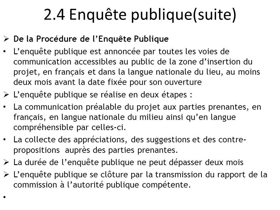 2.4 Enquête publique(suite)  De la Procédure de l'Enquête Publique L'enquête publique est annoncée par toutes les voies de communication accessibles