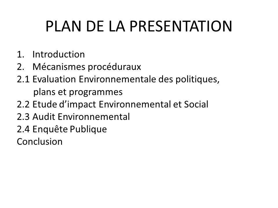 PLAN DE LA PRESENTATION 1.Introduction 2.Mécanismes procéduraux 2.1 Evaluation Environnementale des politiques, plans et programmes 2.2 Etude d'impact