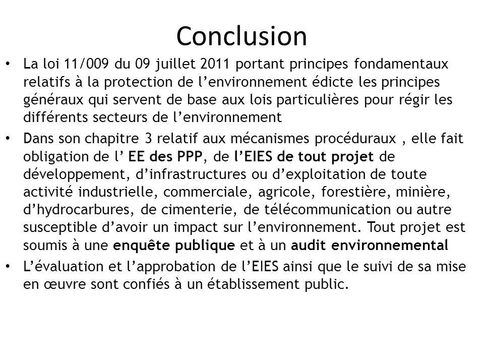Conclusion La loi 11/009 du 09 juillet 2011 portant principes fondamentaux relatifs à la protection de l'environnement édicte les principes généraux q