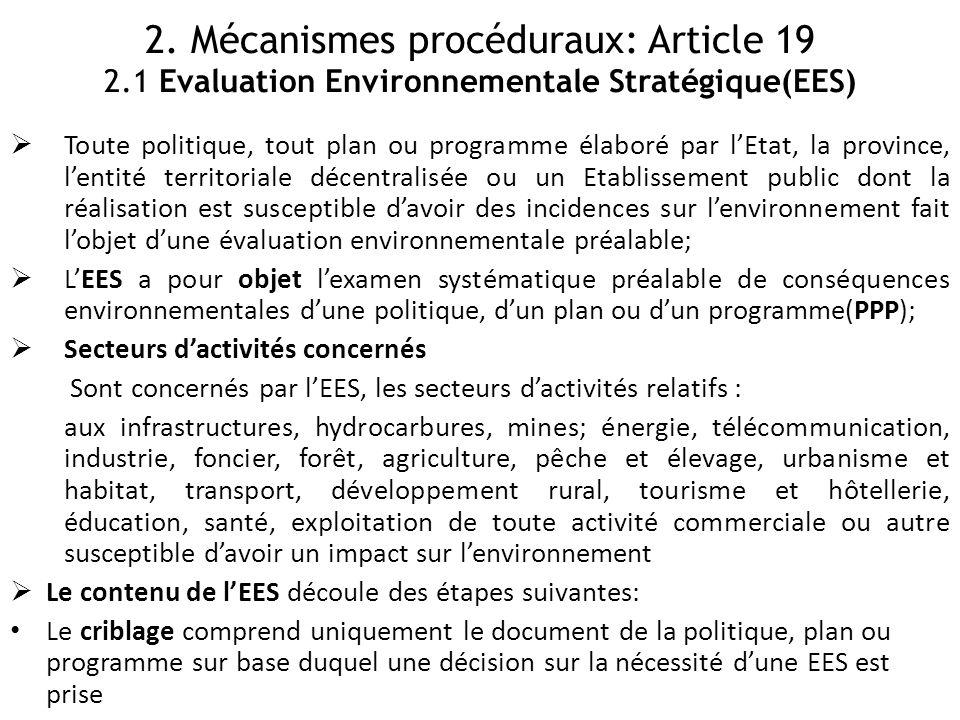 2. Mécanismes procéduraux: Article 19 2.1 Evaluation Environnementale Stratégique(EES)  Toute politique, tout plan ou programme élaboré par l'Etat, l
