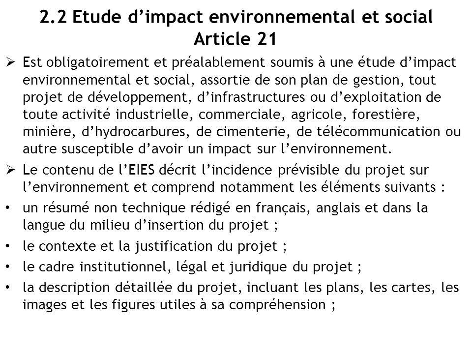 2.2 Etude d'impact environnemental et social Article 21  Est obligatoirement et préalablement soumis à une étude d'impact environnemental et social,